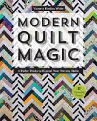 Cover image for Modern quilt magic : 5 parlor tricks to expand your piecing skills - 17 captivating projects