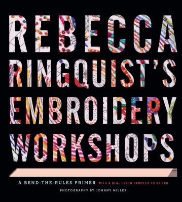 Cover image for Rebecca Ringquist's embroidery workshops : a bend-the-rules primer
