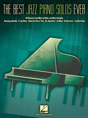 Cover image for The best jazz piano solos ever : 80 classics, from Miles to Monk, and more!