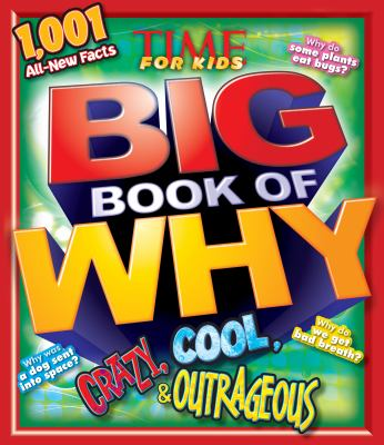 Cover image for Big book of why : crazy, cool, & outrageous