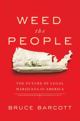 Cover image for Weed the people : the future of legal marijuana in America