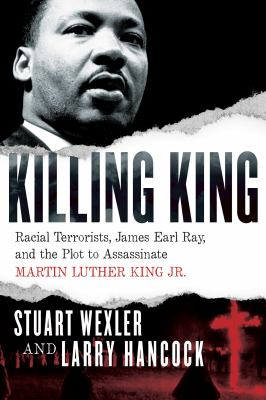 Cover image for Killing King : racial terrorists, James Earl Ray, and the plot to assassinate Martin Luther King Jr.