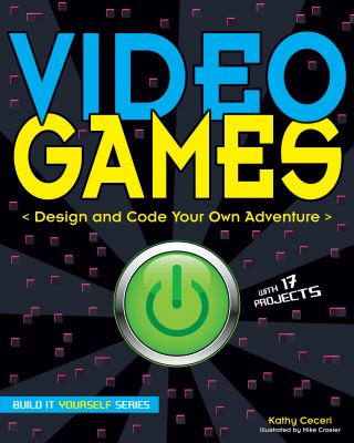 Cover image for Video games : design and code your own adventure