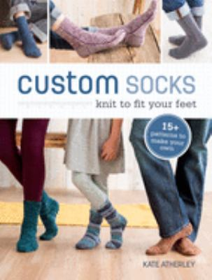 Cover image for Custom socks : knit to fit your feet