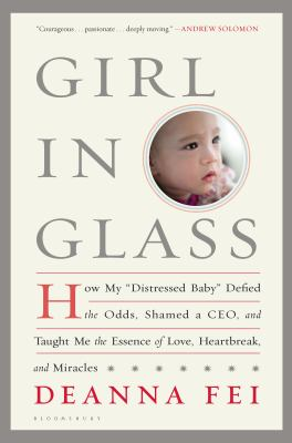 """Cover image for Girl in glass : how my """"distressed baby"""" defied the odds, shamed a CEO, and taught me the essence of love, heartbreak, and miracles"""