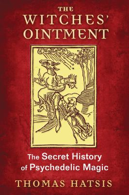Cover image for The witches' ointment : the secret history of psychedelic magic