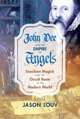 Cover image for John Dee and the empire of angels : Enochian magick and the occult roots of the modern world