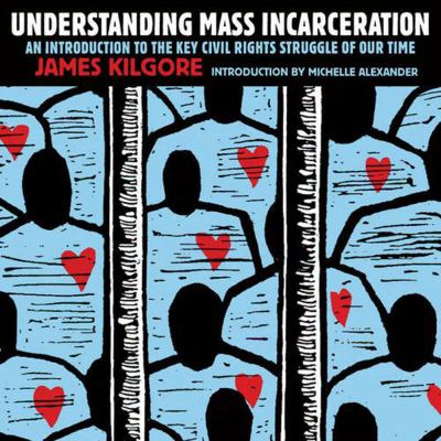 Cover image for Understanding mass incarceration : a people's guide to the key civil rights struggle of our time