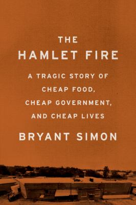 Cover image for The Hamlet Fire : a tragic story of cheap food, cheap government, and cheap lives