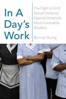 Cover image for In a day's work : the fight to end sexual violence against America's most vulnerable workers