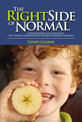 Cover image for The right side of normal : understanding and honoring the natural learning path for right-brained children