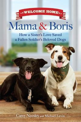 Cover image for Welcome home, Mama and Boris : how a sister's love saved a fallen soldier's dogs