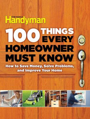 Cover image for 100 things every homeowner must know : how to save money, solve problems, and improve your home.