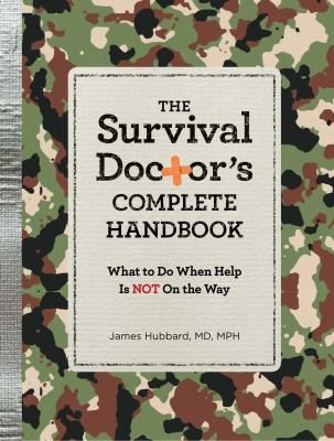 Cover image for The survival doctor's complete handbook : what to do when help is not on the way