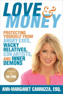 Cover image for Love & money : protecting yourself from angry exes, wacky relatives, con artists, and inner demons