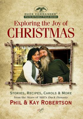 Cover image for Exploring the joy of Christmas : stories, recipes, carols & more from the stars of A&E's Duck Dynasty
