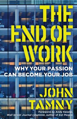Cover image for The end of work : why your passion can become your job