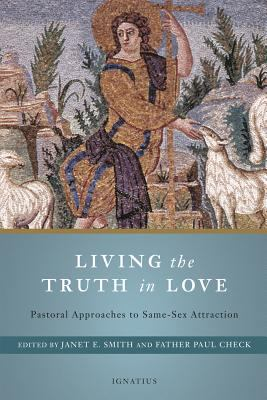 Cover image for Living the truth in love : pastoral approaches to same-sex attraction
