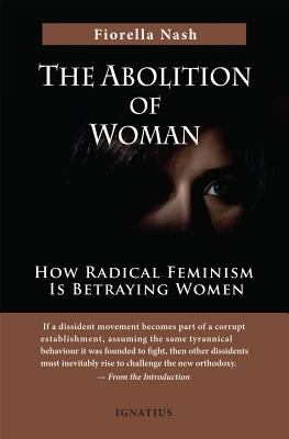 Cover image for Abolition of woman : how radical feminism is betraying women