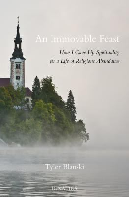 Cover image for An immovable feast : how I gave up spirituality for a life of religious abundance