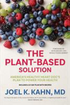 Cover image for The plant-based solution : America's healthy heart doc's plan to power your health