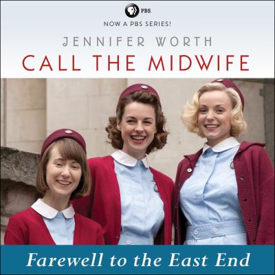 Cover image for Call the midwife. Farewell to the East End