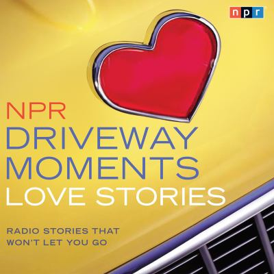 Cover image for NPR driveway moments love stories radio stories that won't let you go.