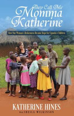 Cover image for They call me Momma Katherine : how one woman's brokenness became hope for Uganda's children