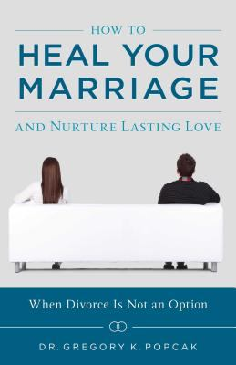 Cover image for How to heal your marriage and nurture lasting love