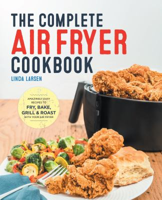 Cover image for The complete air fryer cookbook : amazingly easy recipes to fry, bake, grill, and roast with your air fryer