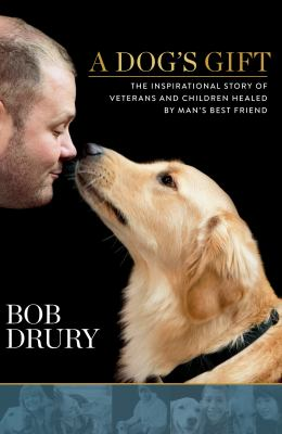 Cover image for A dog's gift : the inspirational story of veterans and children healed by man's best friend
