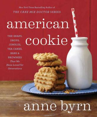 Cover image for American cookie : the snaps, drops, jumbles, tea cakes, bars & brownies that we have loved for generations