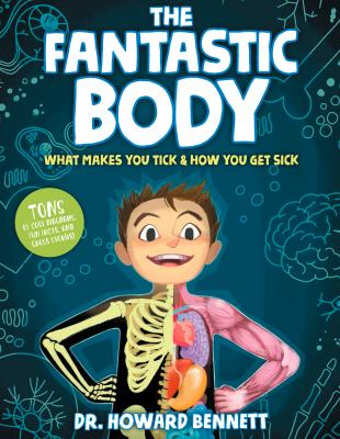 Cover image for The fantastic body : what makes you tick & how you get sick