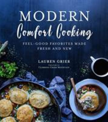 Cover image for Modern comfort cooking : feel-good favorites made fresh and new