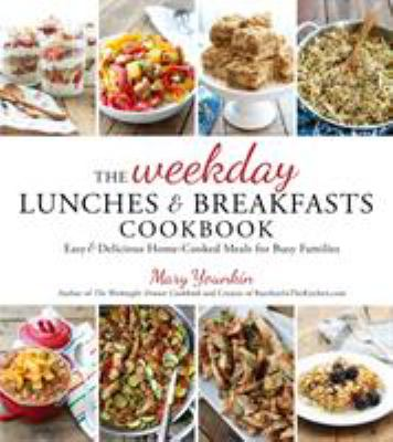 Cover image for The weekday lunches & breakfasts cookbook : easy & delicious home-cooked meals for busy families
