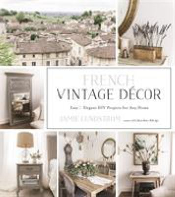 Cover image for French vintage décor : easy & elegant DIY projects for any home