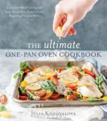 Cover image for The ultimate one-pan oven cookbook : complete meals using just your sheet pan, Dutch oven, roasting pan and more