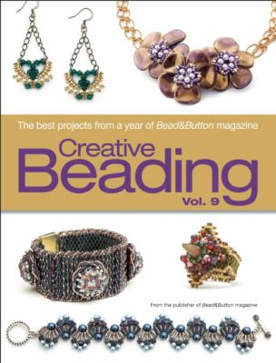 Cover image for Creative beading. Vol. 9 : the best projects from a year of Bead&Button magazine.