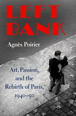 Cover image for Left Bank : art, passion, and the rebirth of Paris, 1940-50