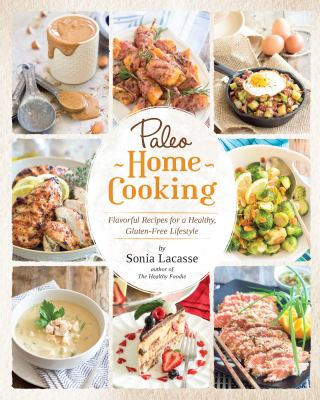 Cover image for Paleo home cooking : flavorful recipes for a healthy, gluten-free lifestyle