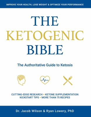 Cover image for The ketogenic bible : the authoritative guide to ketosis