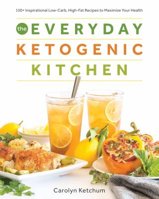 Cover image for The everyday ketogenic kitchen : 150+ inspirational low-carb, high-fat recipes to maximize your health