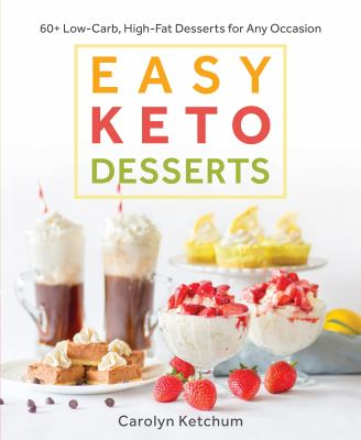 Cover image for Easy keto desserts : 60+ low-carb, high-fat desserts for any occastion
