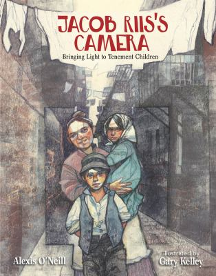 Cover image for Jacob Riis's camera : bringing light to tenement children