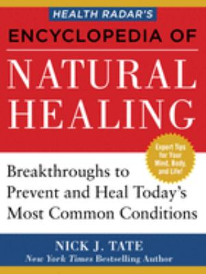 Cover image for Health Radar's encyclopedia of natural healing : health breakthroughs to prevent and treat today's most common conditions