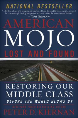Cover image for American mojo: lost and found : restoring our middle class before the world blows by
