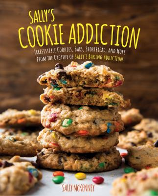Cover image for Sally's cookie addiction : irresistible cookies, bars, shortbread, and more from the creator of Sally's baking addiction