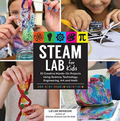 Cover image for STEAM lab for kids : 52 creative hands-on projects using science, technology, engineering, art, and math