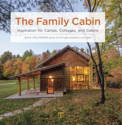 Cover image for The family cabin : inspiration for camps, cottages, and cabins