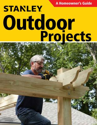 Cover image for Stanley outdoor projects : a homeowner's guide